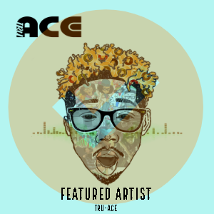 Featured Artist: Tru-Ace