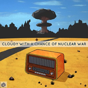 Cloudy With A Chance Of Nuclear War